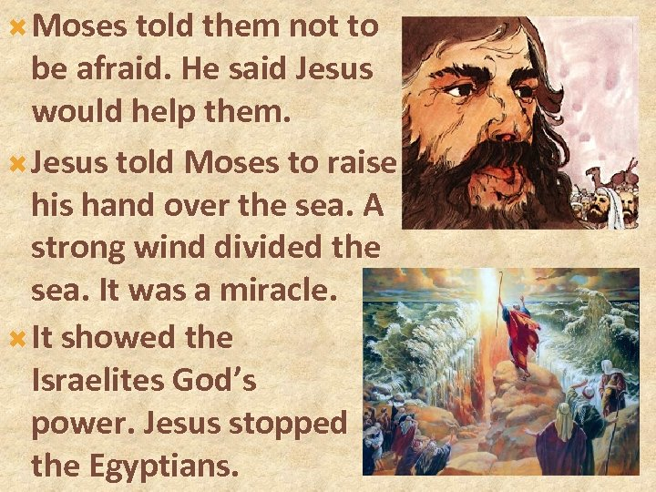 Moses told them not to be afraid. He said Jesus would help them.