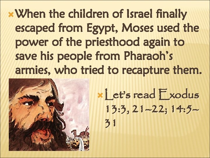 When the children of Israel finally escaped from Egypt, Moses used the power