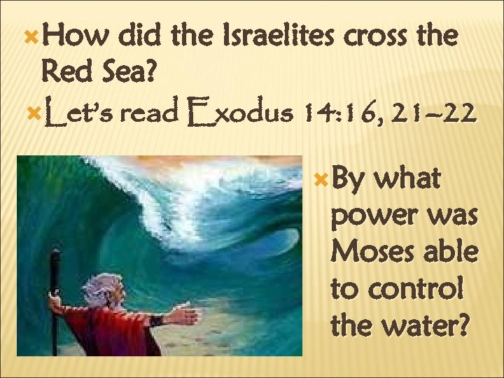 How did the Israelites cross the Red Sea? Let's read Exodus 14: 16,