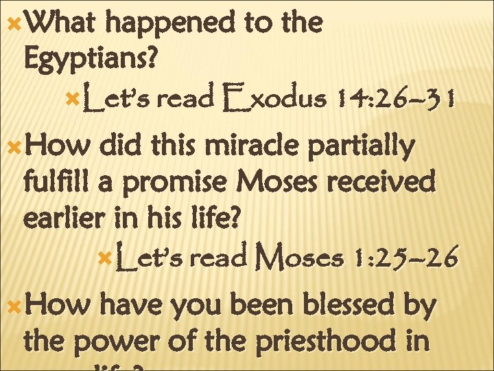 What happened to the Egyptians? Let's read Exodus 14: 26– 31 How did