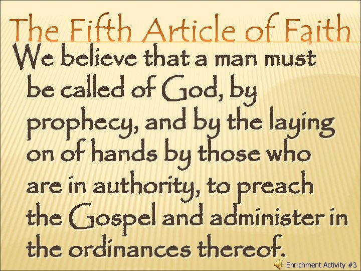 We believe that a man must be called of God, by prophecy, and by