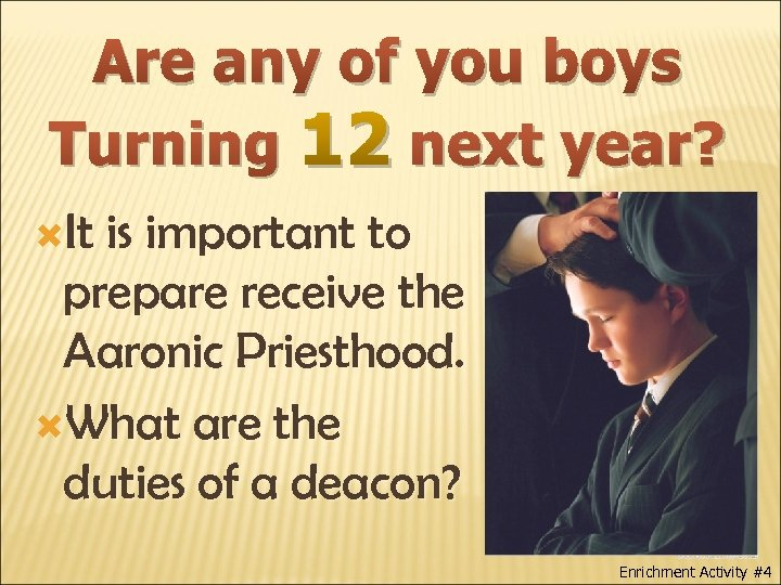 Are any of you boys Turning 12 next year? It is important to prepare