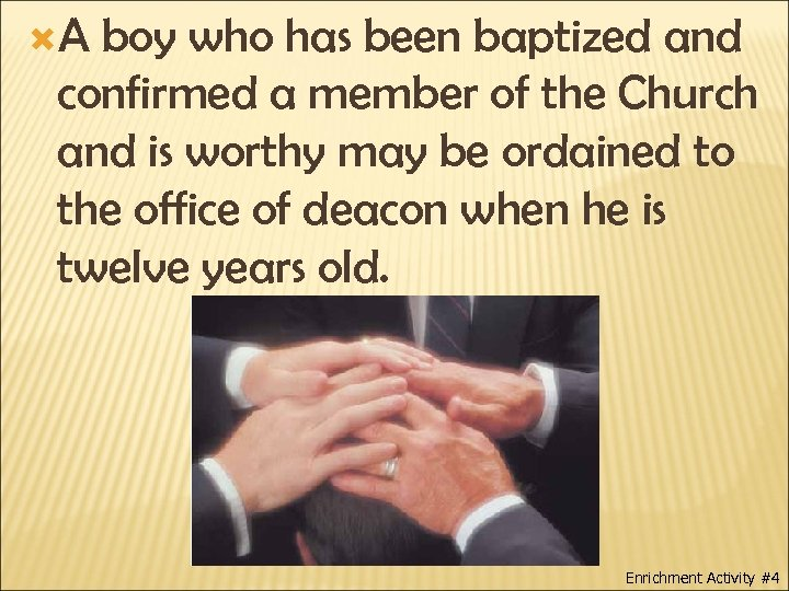 A boy who has been baptized and confirmed a member of the Church