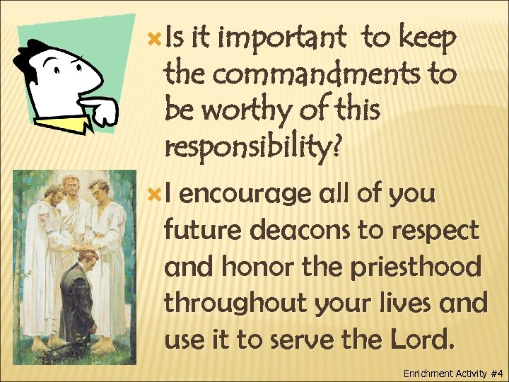 Is it important to keep the commandments to be worthy of this responsibility?
