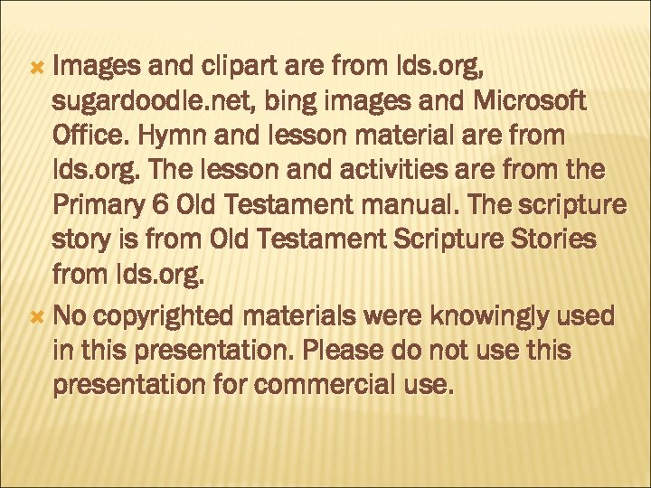 Images and clipart are from lds. org, sugardoodle. net, bing images and Microsoft