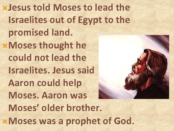 Jesus told Moses to lead the Israelites out of Egypt to the promised