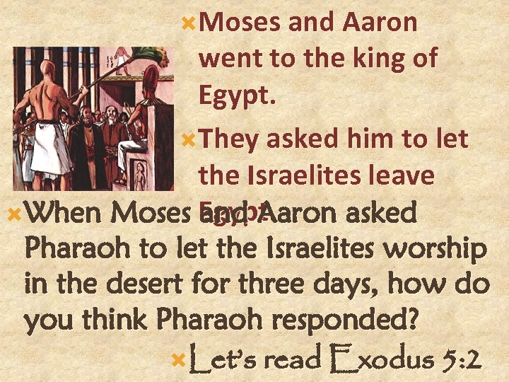 Moses and Aaron went to the king of Egypt. They asked him to
