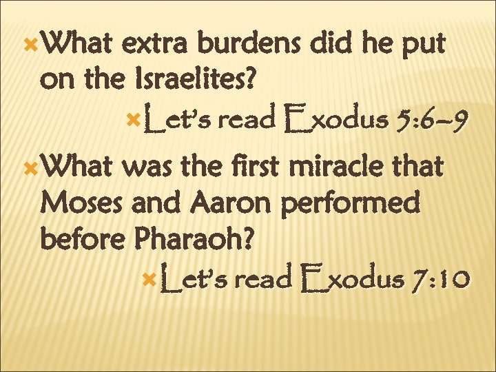 What extra burdens did he put on the Israelites? Let's read Exodus 5: