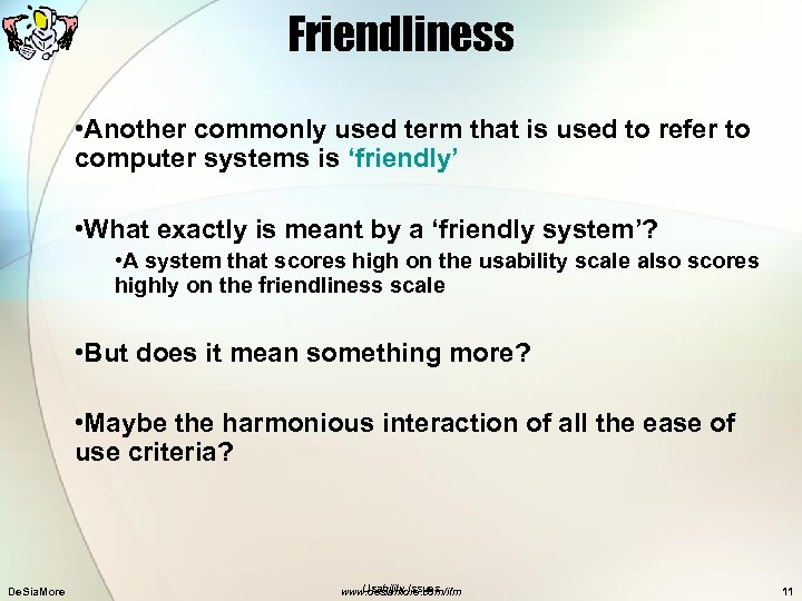 Friendliness • Another commonly used term that is used to refer to computer systems