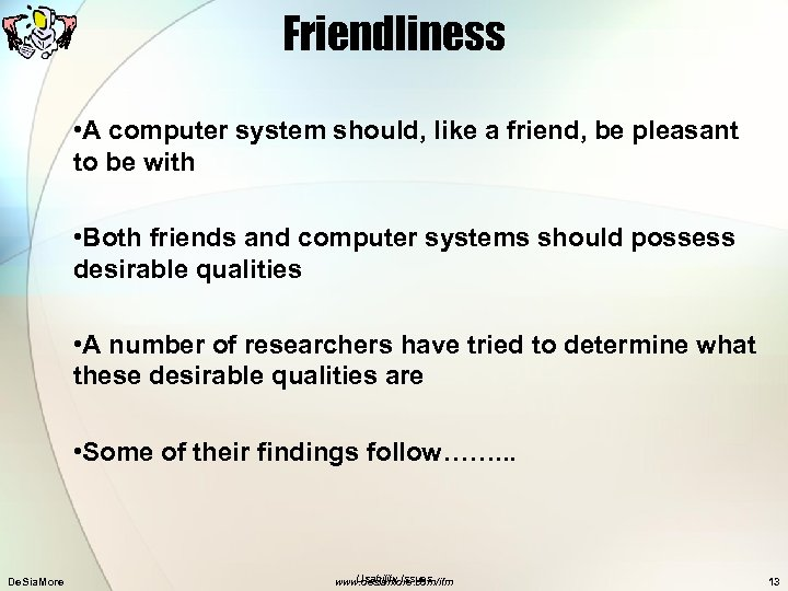 Friendliness • A computer system should, like a friend, be pleasant to be with