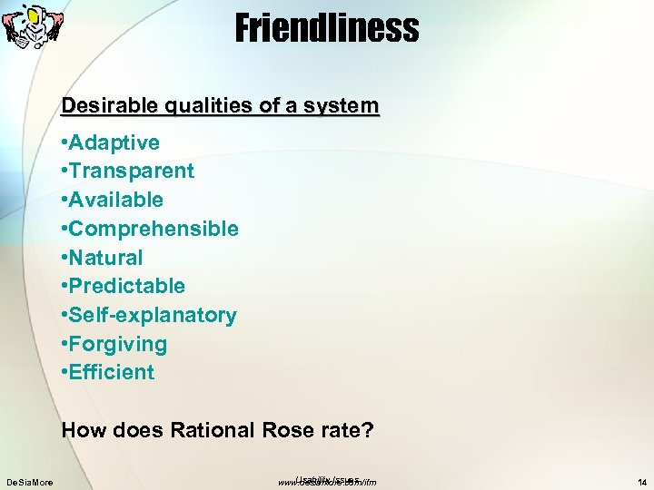 Friendliness Desirable qualities of a system • Adaptive • Transparent • Available • Comprehensible