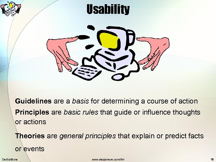 Usability Guidelines are a basis for determining a course of action Principles are basic