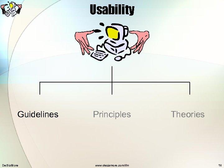 Usability Guidelines De. Sia. More Principles www. desiamore. com/ifm Theories 18