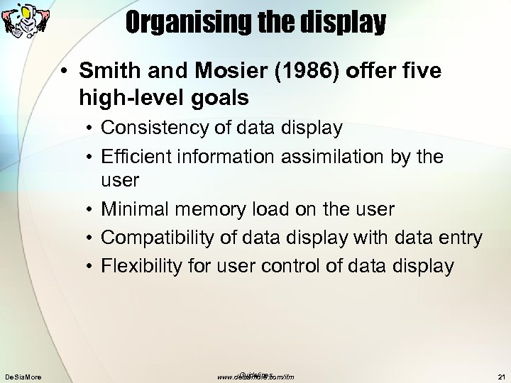 Organising the display • Smith and Mosier (1986) offer five high-level goals • Consistency