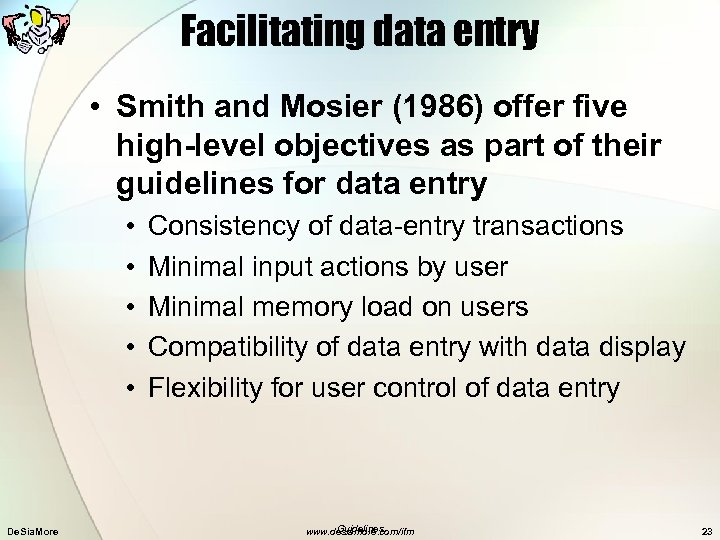 Facilitating data entry • Smith and Mosier (1986) offer five high-level objectives as part