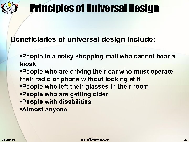 Principles of Universal Design Beneficiaries of universal design include: • People in a noisy