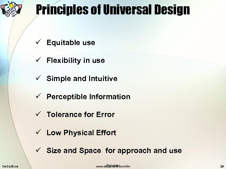 Principles of Universal Design ü Equitable use ü Flexibility in use ü Simple and