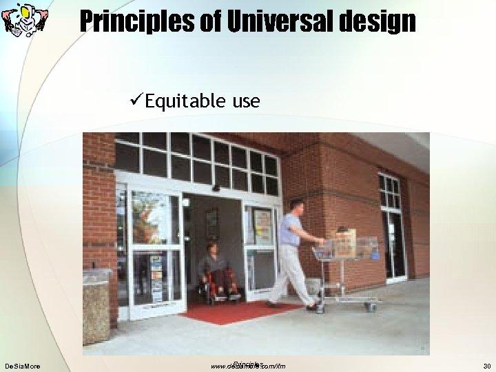 Principles of Universal design üEquitable use De. Sia. More Principles www. desiamore. com/ifm 30