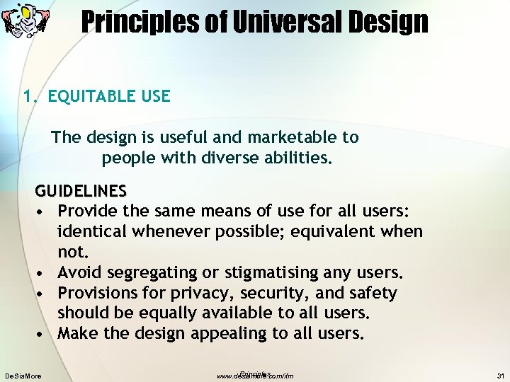 Principles of Universal Design 1. EQUITABLE USE The design is useful and marketable to