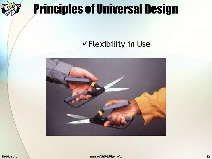 Principles of Universal Design üFlexibility in Use De. Sia. More Principles www. desiamore. com/ifm