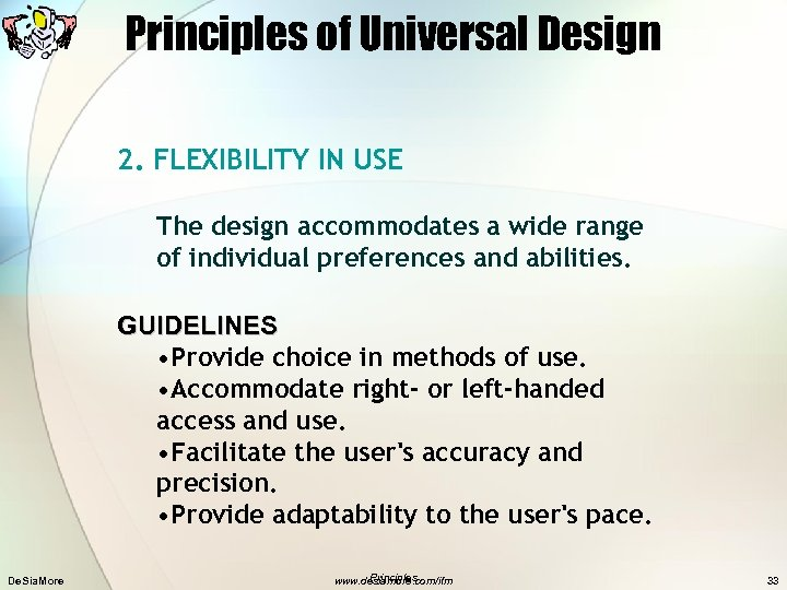Principles of Universal Design 2. FLEXIBILITY IN USE The design accommodates a wide range