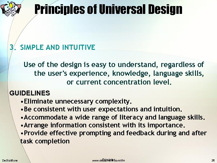 Principles of Universal Design 3. SIMPLE AND INTUITIVE Use of the design is easy