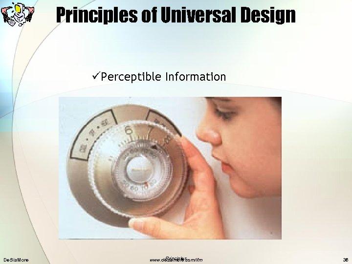 Principles of Universal Design üPerceptible Information De. Sia. More Principles www. desiamore. com/ifm 36
