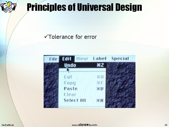 Principles of Universal Design üTolerance for error De. Sia. More Principles www. desiamore. com/ifm