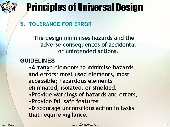 Principles of Universal Design 5. TOLERANCE FOR ERROR The design minimises hazards and the