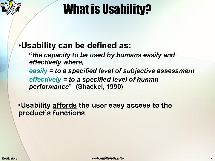 """What is Usability? • Usability can be defined as: """"the capacity to be used"""