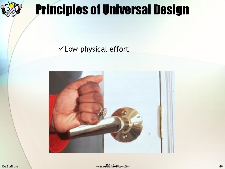 Principles of Universal Design üLow physical effort De. Sia. More Principles www. desiamore. com/ifm