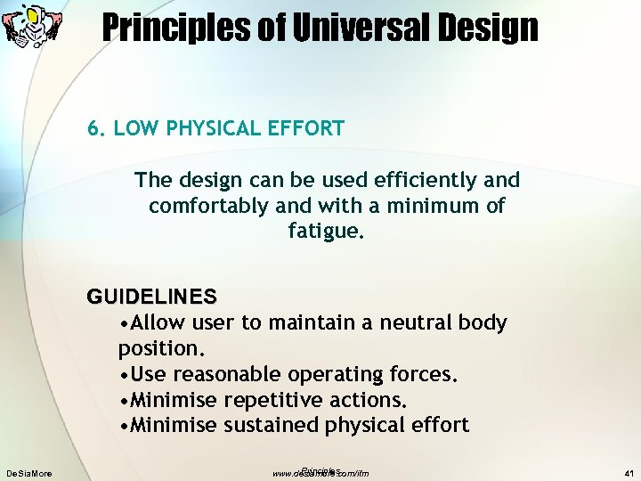 Principles of Universal Design 6. LOW PHYSICAL EFFORT The design can be used efficiently
