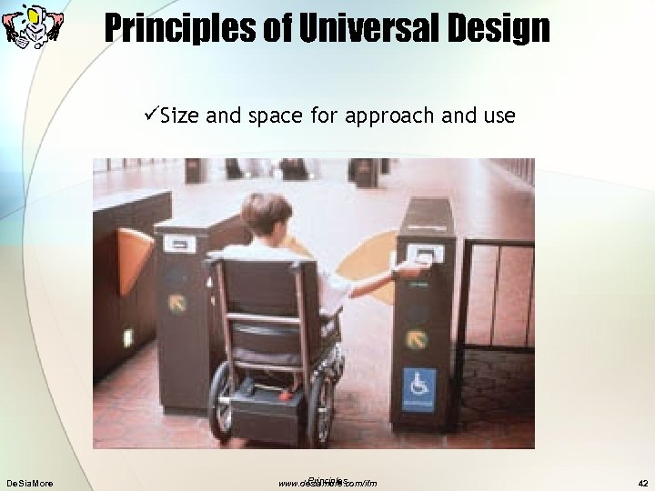 Principles of Universal Design üSize and space for approach and use De. Sia. More