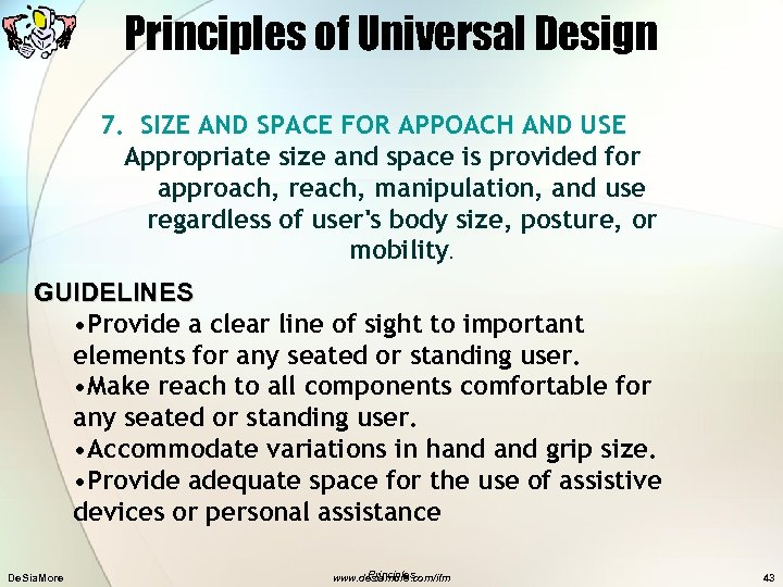 Principles of Universal Design 7. SIZE AND SPACE FOR APPOACH AND USE Appropriate size