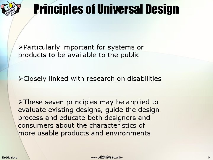 Principles of Universal Design ØParticularly important for systems or products to be available to