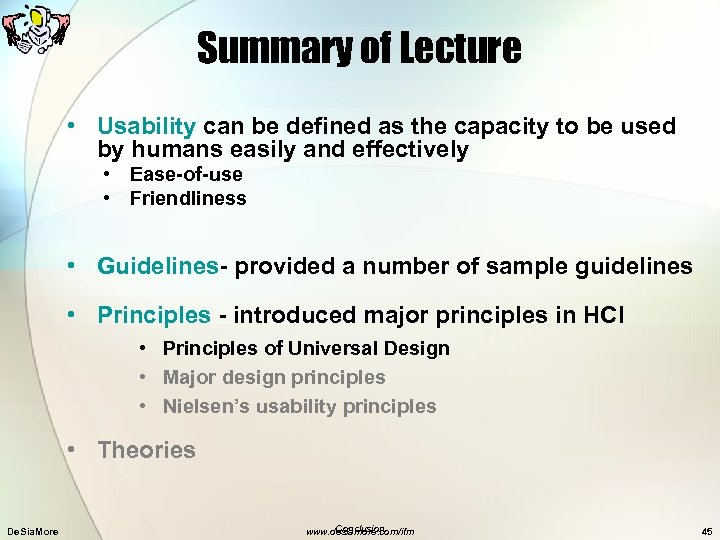 Summary of Lecture • Usability can be defined as the capacity to be used