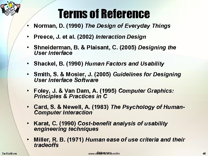 Terms of Reference • Norman, D. (1990) The Design of Everyday Things • Preece,
