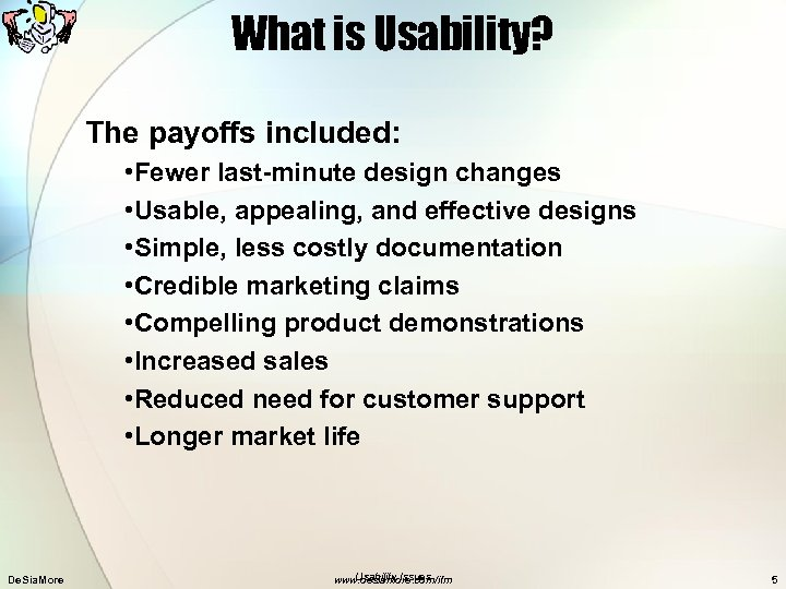 What is Usability? The payoffs included: • Fewer last-minute design changes • Usable, appealing,