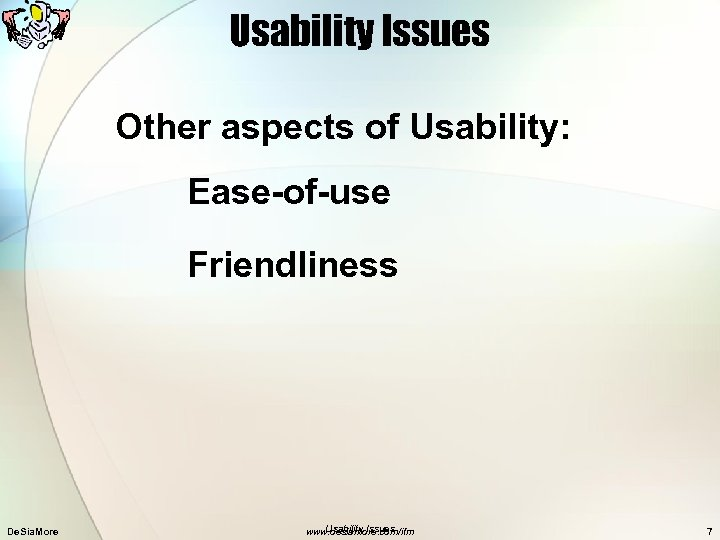Usability Issues Other aspects of Usability: Ease-of-use Friendliness De. Sia. More Usability Issues www.