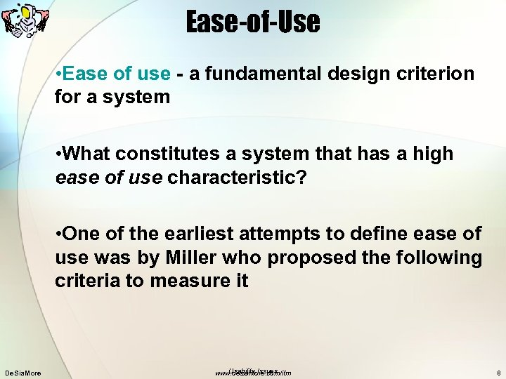Ease-of-Use • Ease of use - a fundamental design criterion for a system •