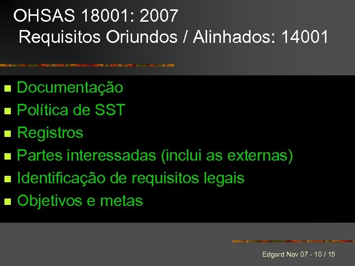 OHSAS 18001: 2007 Requisitos Oriundos / Alinhados: 14001 n n n Documentação Política de