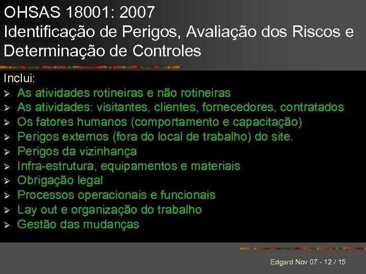 OHSAS 18001: 2007 Identificação de Perigos, Avaliação dos Riscos e Determinação de Controles Inclui: