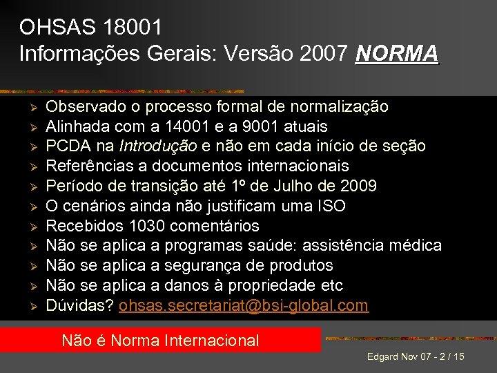 OHSAS 18001 Informações Gerais: Versão 2007 NORMA Ø Ø Ø Observado o processo formal