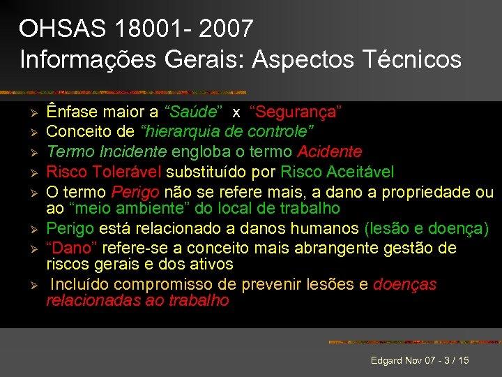 OHSAS 18001 - 2007 Informações Gerais: Aspectos Técnicos Ø Ø Ø Ø Ênfase maior