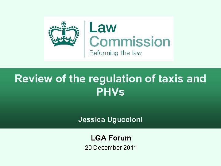 Review of the regulation of taxis and PHVs Jessica Uguccioni LGA Forum 20 December