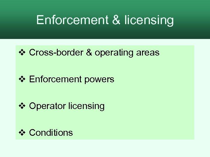 Enforcement & licensing v Cross-border & operating areas v Enforcement powers v Operator licensing