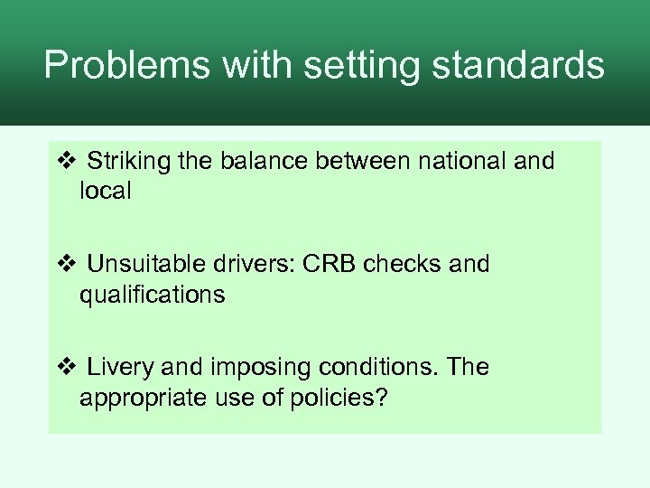 Problems with setting standards Standards v Striking the balance between national and local v