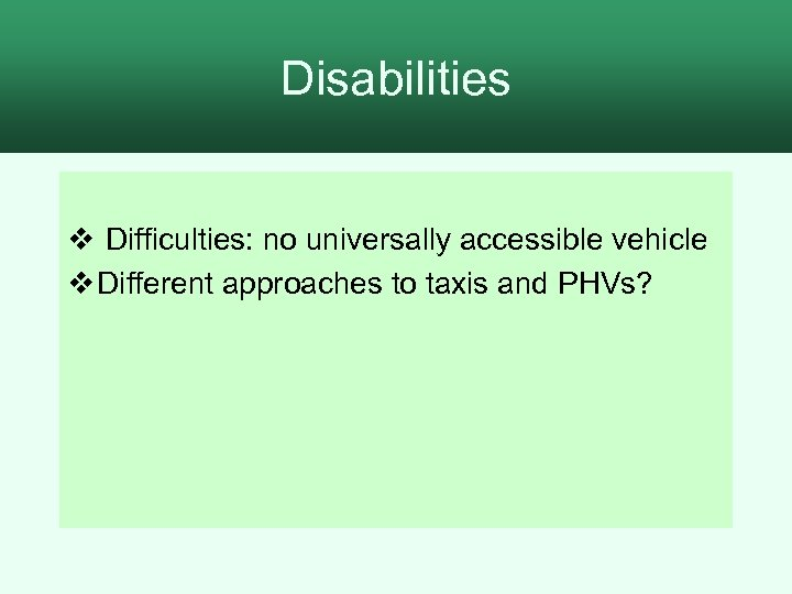 Disabilities v Difficulties: no universally accessible vehicle v Different approaches to taxis and PHVs?