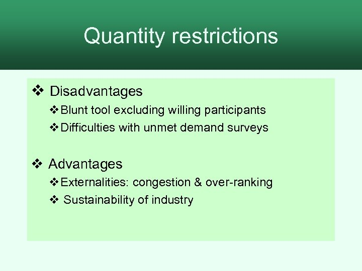 Quantity restrictions v Disadvantages v. Blunt tool excluding willing participants v. Difficulties with unmet