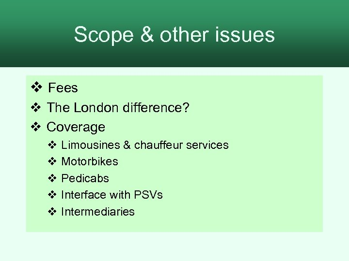 Scope & other issues v Fees v The London difference? v Coverage v Limousines